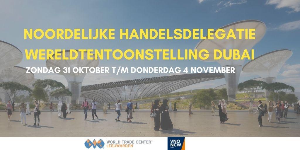 Noordelijke Handelsdelegatie Wereldtentoonstelling Dubai