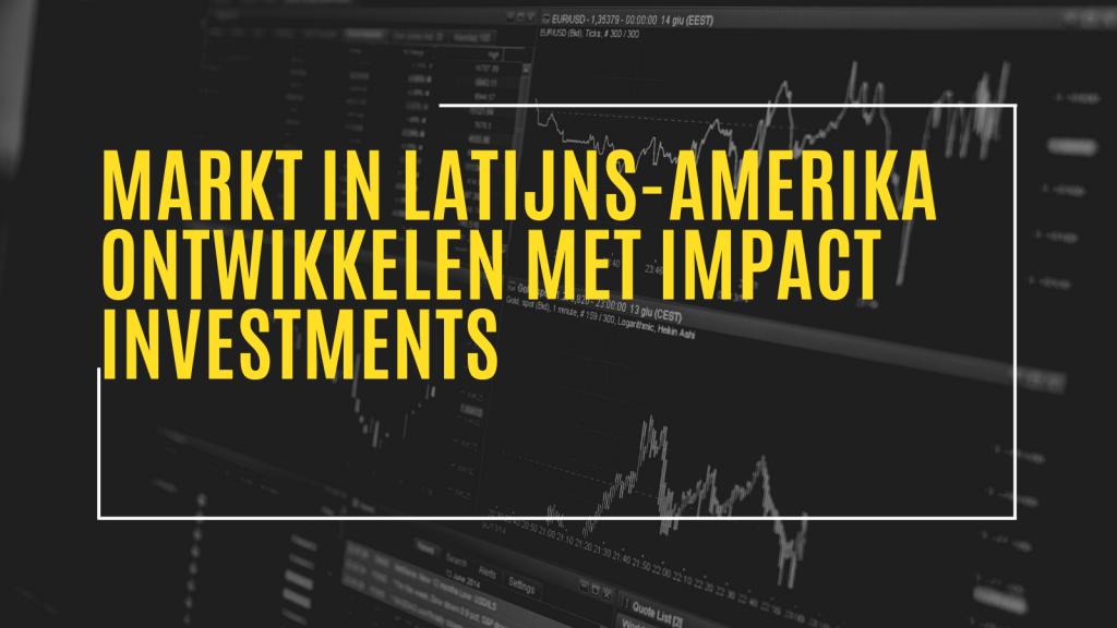 Markt in Latijns-Amerika ontwikkelen met Impact Investments